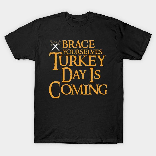 BRACE YOURSELVES! TURKEY DAY IS COMING T-Shirt