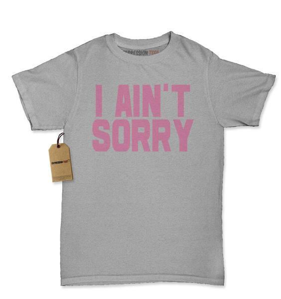 I Ain't Sorry Womens T-shirt
