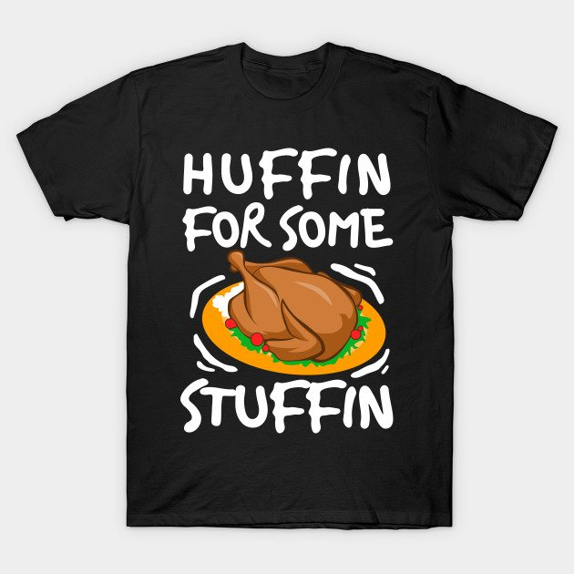 I Am Huffin For Some Stuffin Thanksgiving Meal T-Shirt