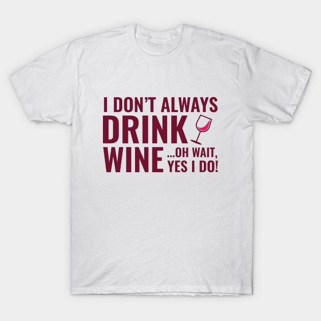 I Don't Always Drink Wine T-Shirt