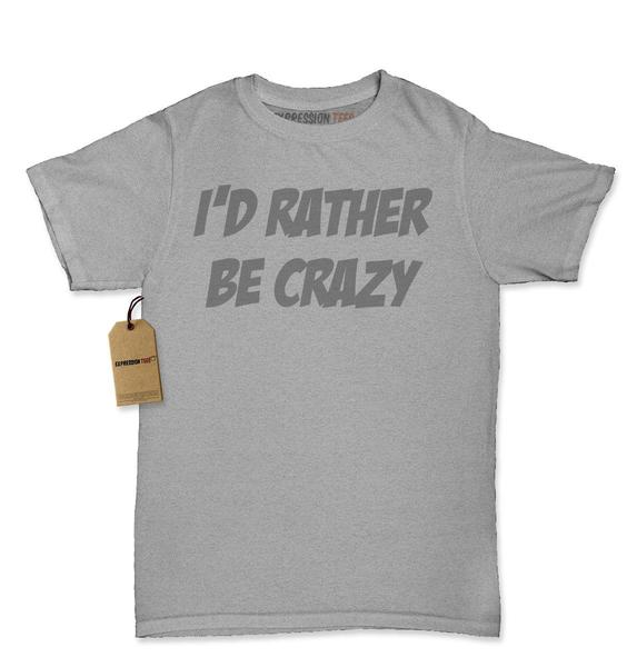 I'd Rather Be Crazy Womens T-shirt