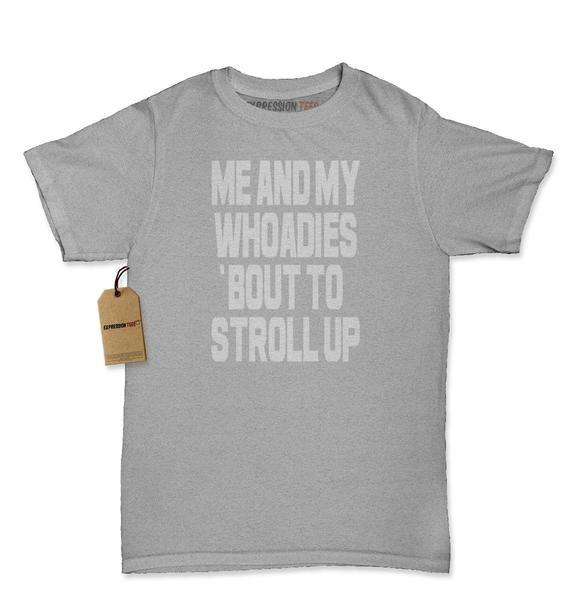 Me And My Whoadies Bout To Stroll Up Womens T-shirt