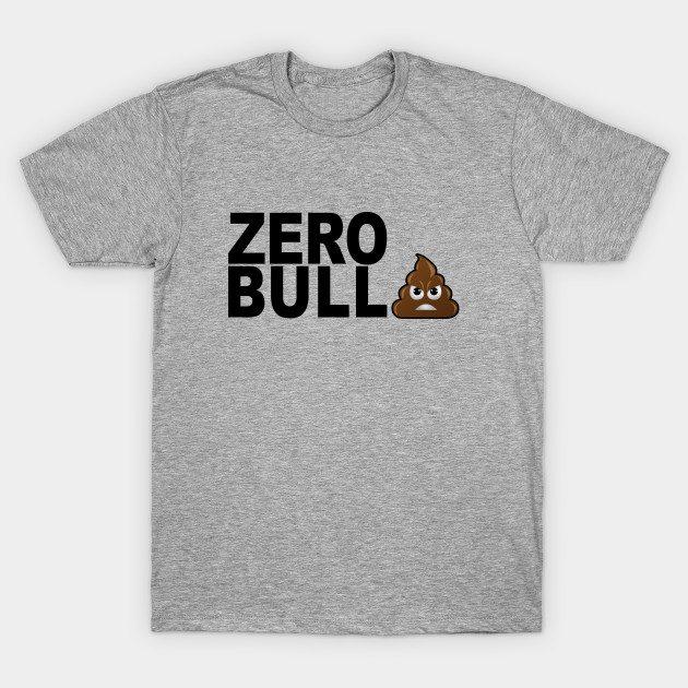 No Bull Shit- Zero BS Shirt T-Shirt