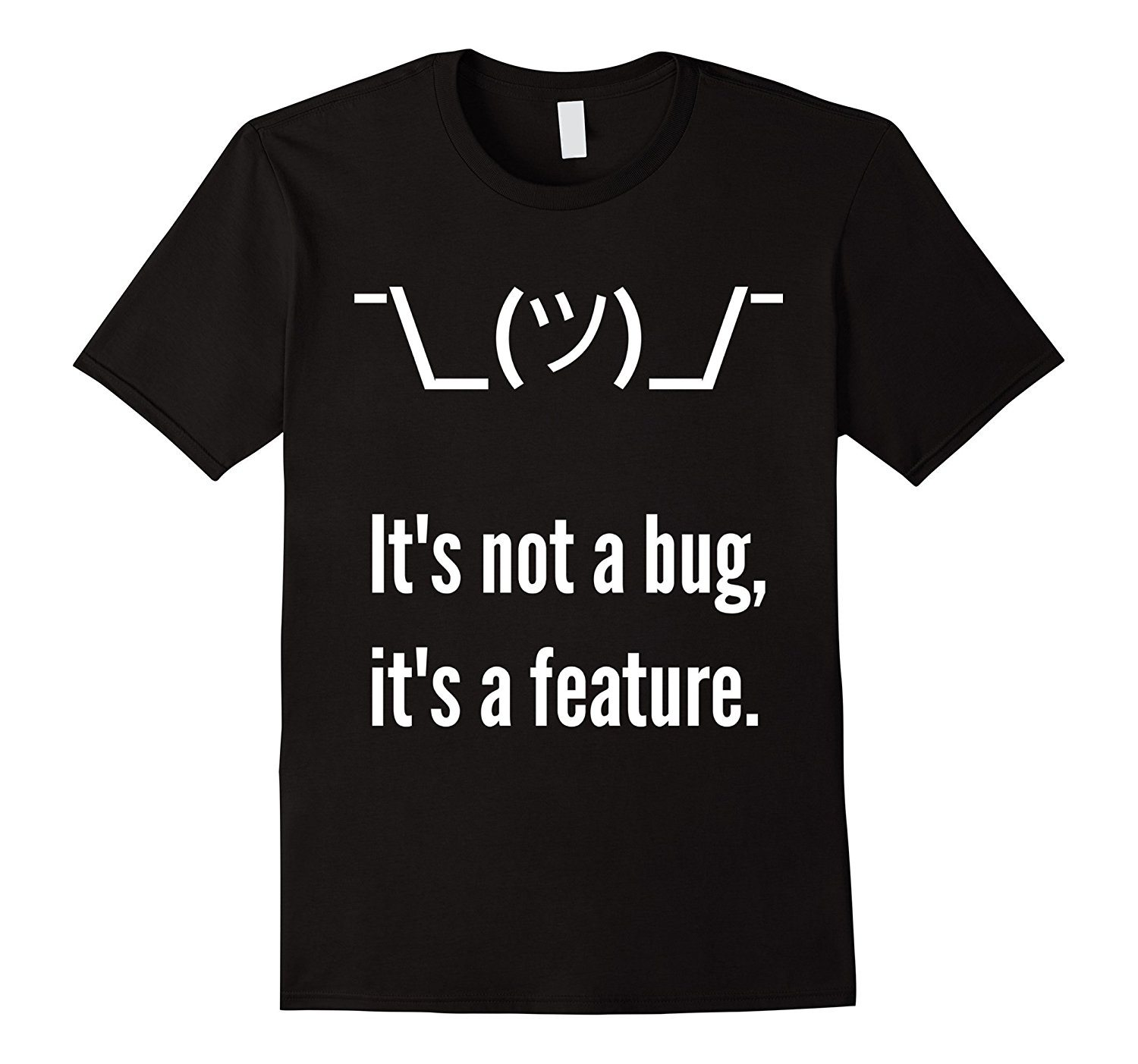 Shrug It's not a bug, it's a feature. Developer Excuse Shirt