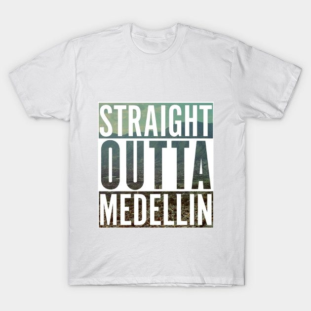 Straight outta Medellin T-Shirt
