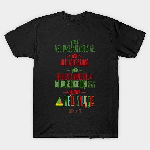 Buddy the Elf – And then…we'll snuggle T-Shirt