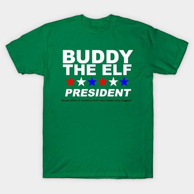 For President -- Buddy the Elf Shirt