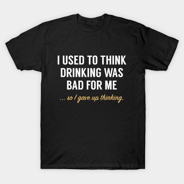 I Gave Up Thinking T-Shirt