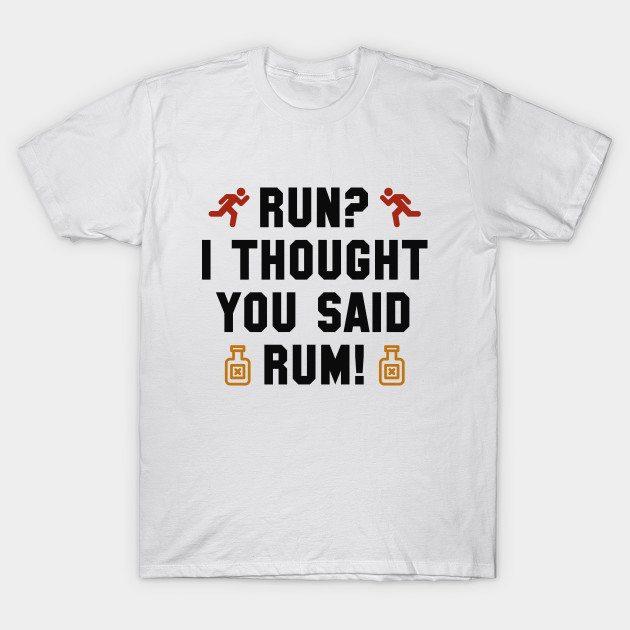 I Thought You Said Rum T-Shirt