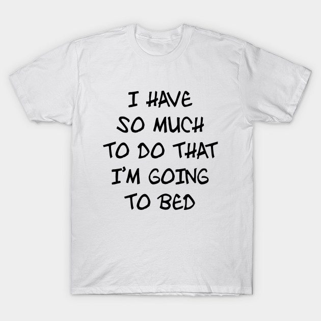 I'm Going To Bed T-Shirt