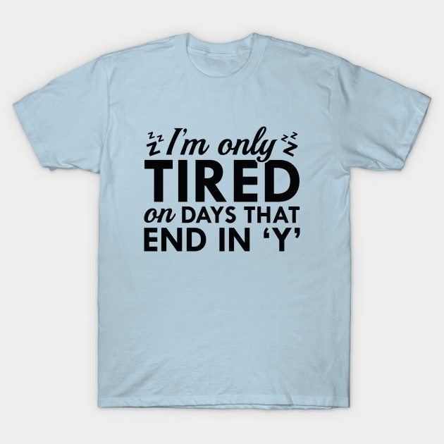 I'm Only Tired T-Shirt
