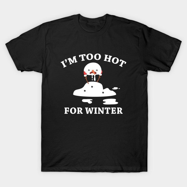 I'm Too Hot For Winter T-Shirt