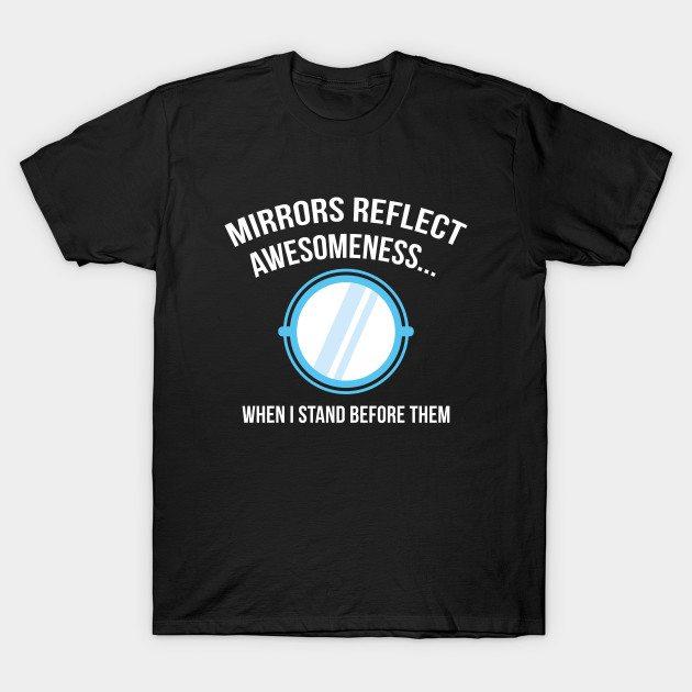 Mirrors Reflect Awesomeness T-Shirt