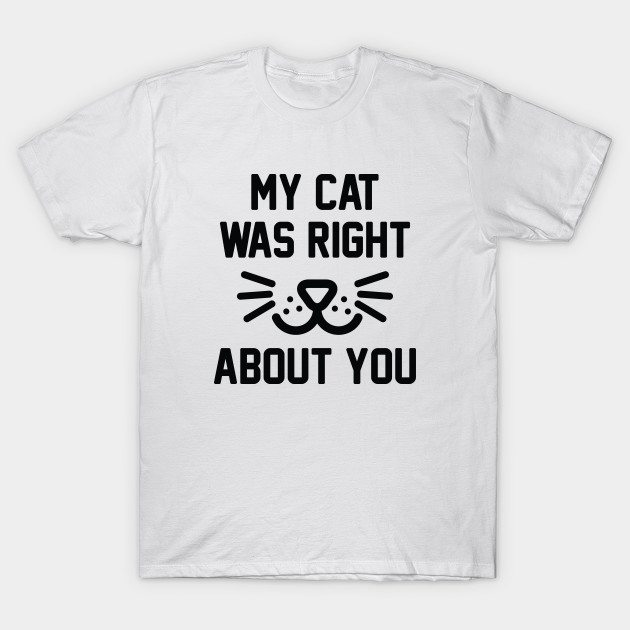 My Cat Was Right T-Shirt