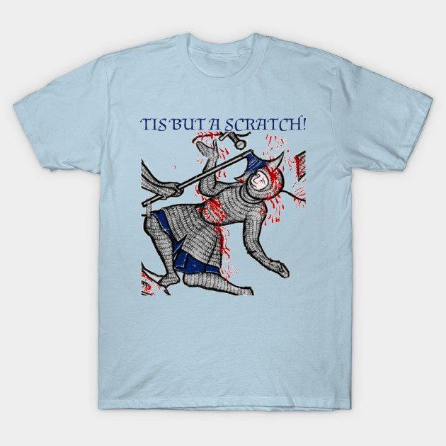 Tis but a scratch! T-Shirt