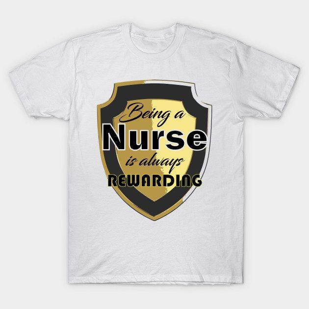 Being a nurse is always rewarding T-Shirt