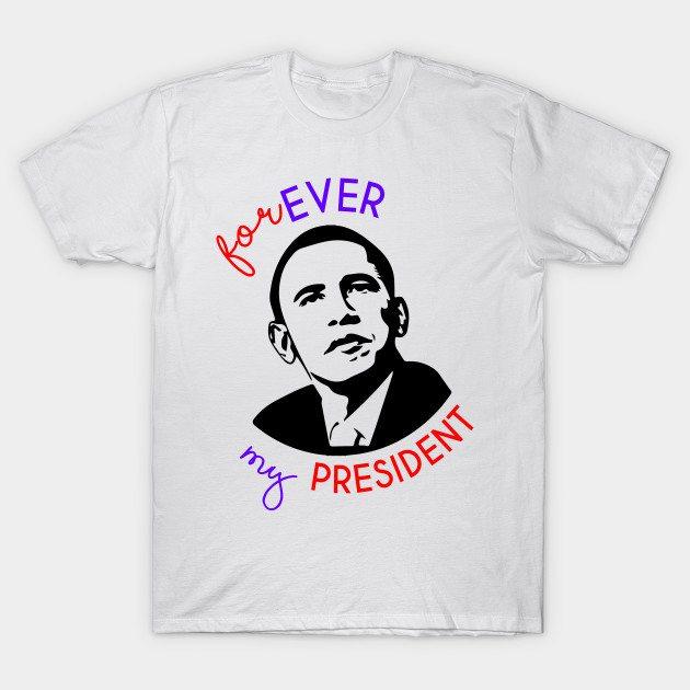 Forever My President T-Shirt