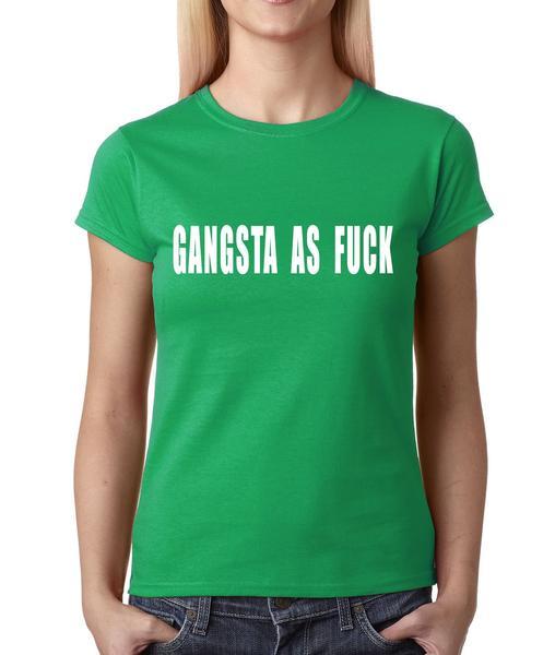 Gangsta As Fuck Womens T-shirt