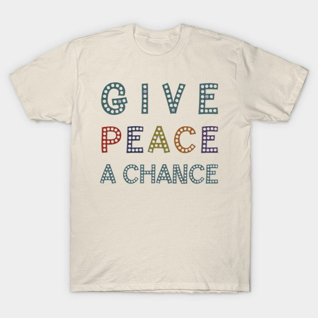 GIVE PEACE A CHANCE Message Typography T-Shirt