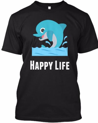 Happy Life Tshirt- Hoodie – Funny T-Shirt