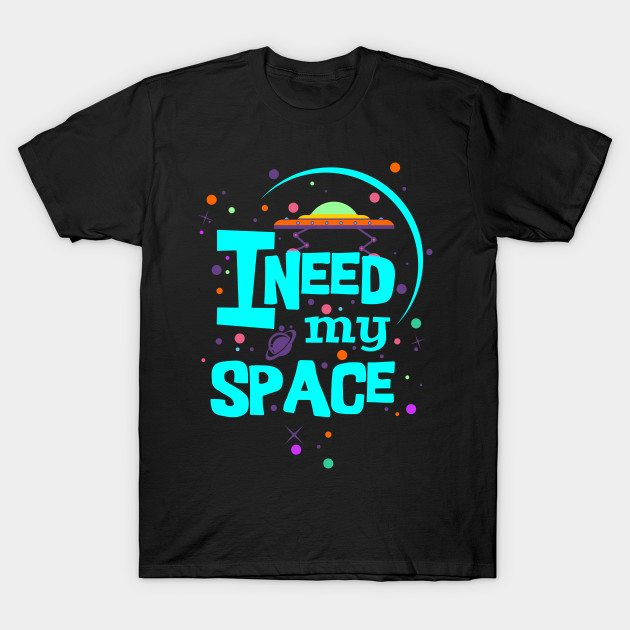 I Need My Space – turquoise colorful message T-Shirt