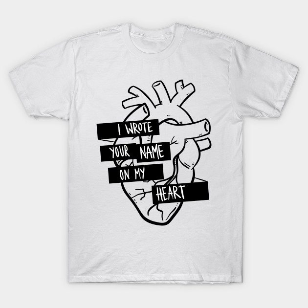 I Wrote Your Name On My Heart T-Shirt