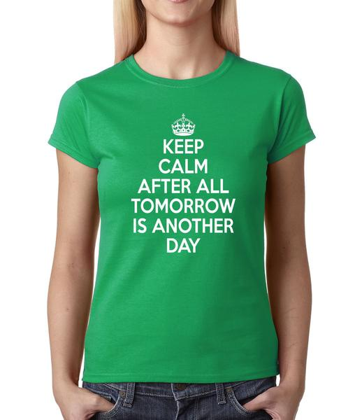 Keep Calm, Tomorrow Is Another Day Womens T-shirt