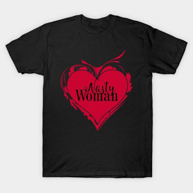 NASTY WOMAN Art Heart message T-Shirt