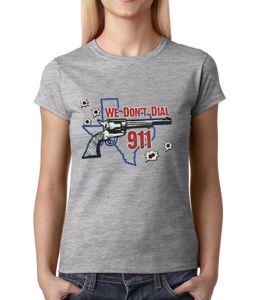 Texas – We Don't Dial 911 Womens T-shirt