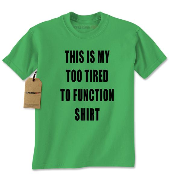 This Is My Too Tired To Function Shirt (Black Print) Mens T-shirt