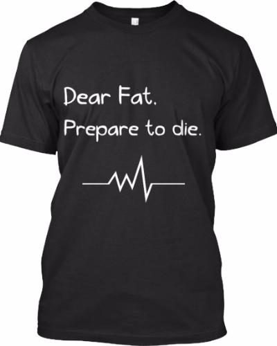 Workout T-shirts: Dear Fat Prepare…