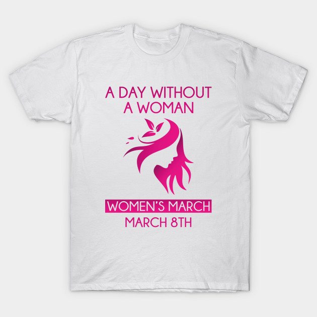 A Day Without A Woman T-Shirt