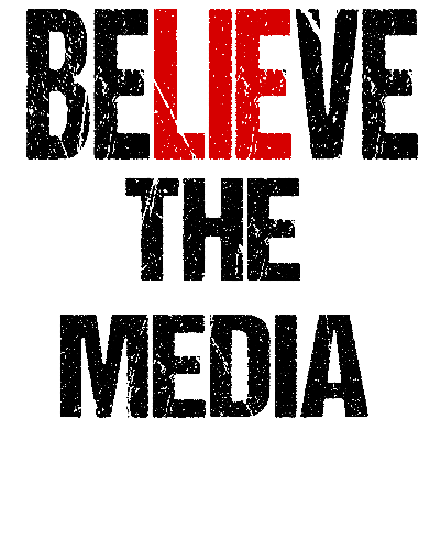 Believe the Media