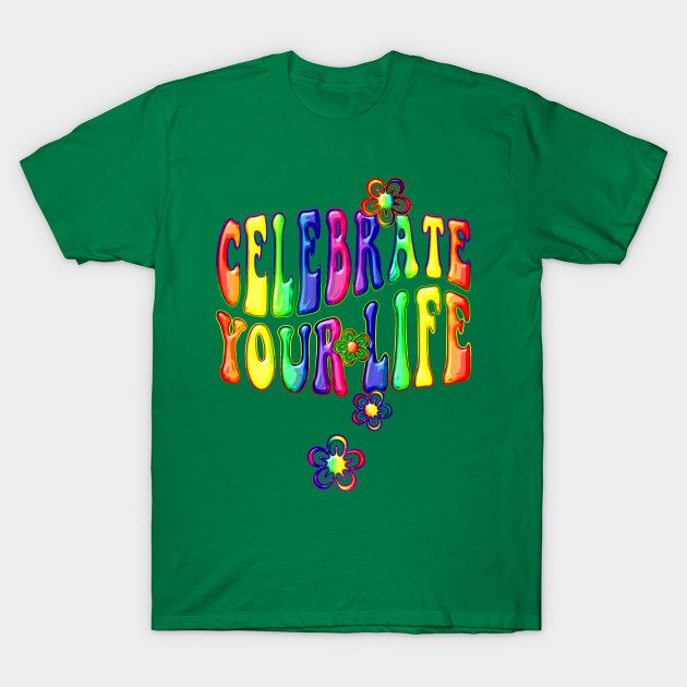 Celebrate Your Life Flowers T-Shirt