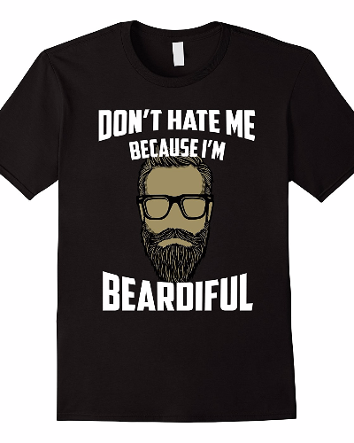 Don't Hate Me Because I'm Beardiful Funny Sayings T-shirt