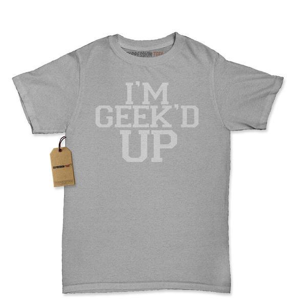 I'm Geek'd Up Geeked  Womens T-shirt
