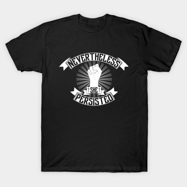 Nevertheless. She persisted T-Shirt