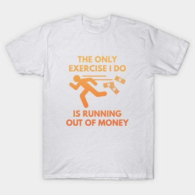 Running Out Of Money T-Shirt