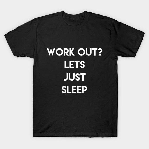 Workout? Lets just sleep T-Shirt