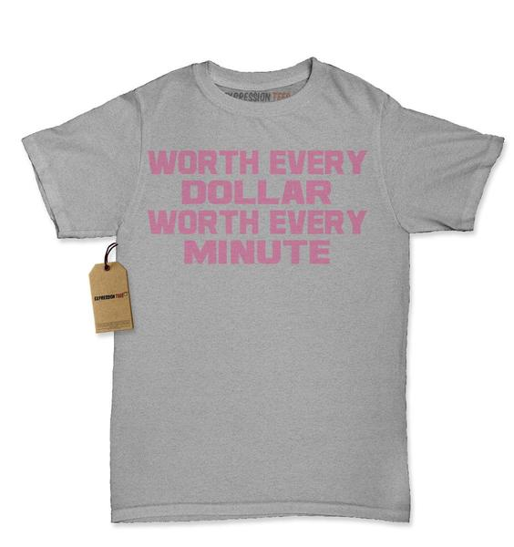 Worth Every Dollar, Worth Every Minute Womens T-shirt