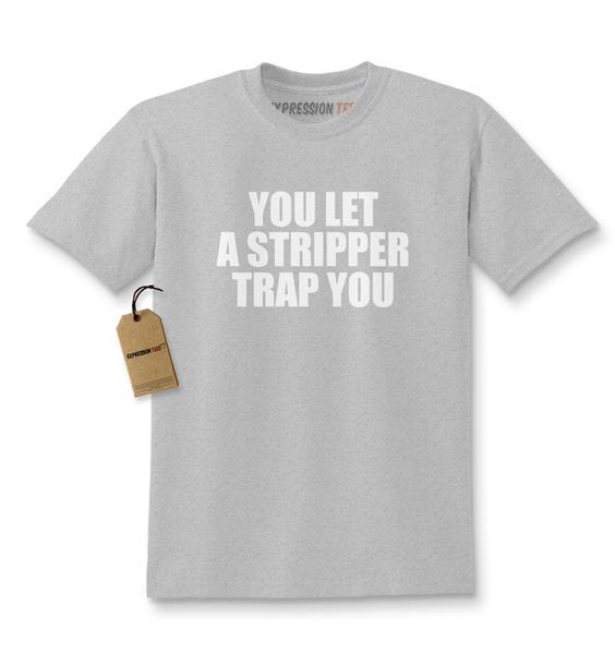 You Let A Stripper Trap You Kids T-shirt