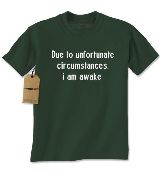 Due To Unfortunate Circumstances, I Am Awake Mens T-shirt