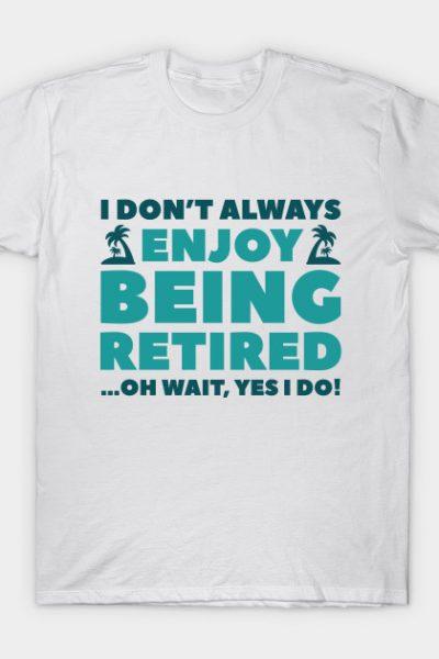Enjoy Being Retired T-Shirt