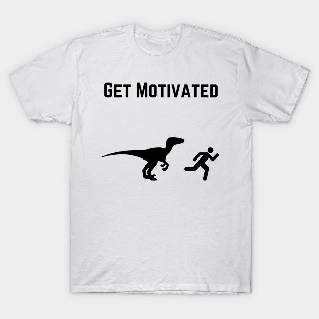 Get Motivated T-Shirt