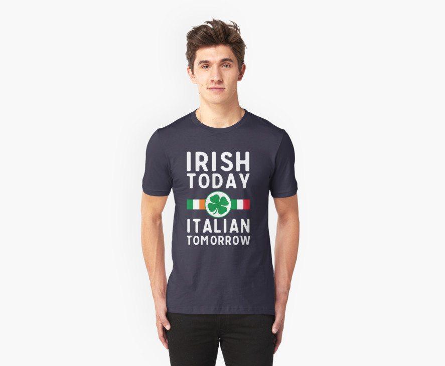 Irish today. Italian tomorrow
