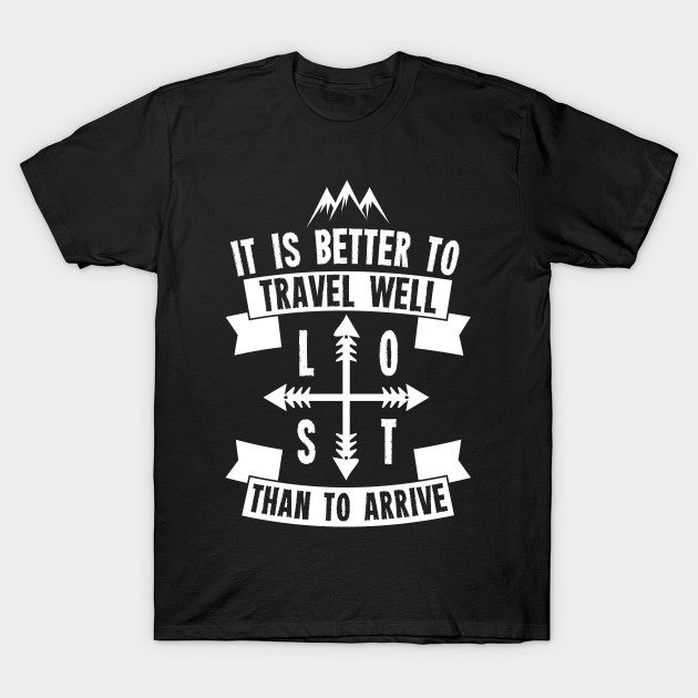 It is better to travel well than to arrive T-Shirt