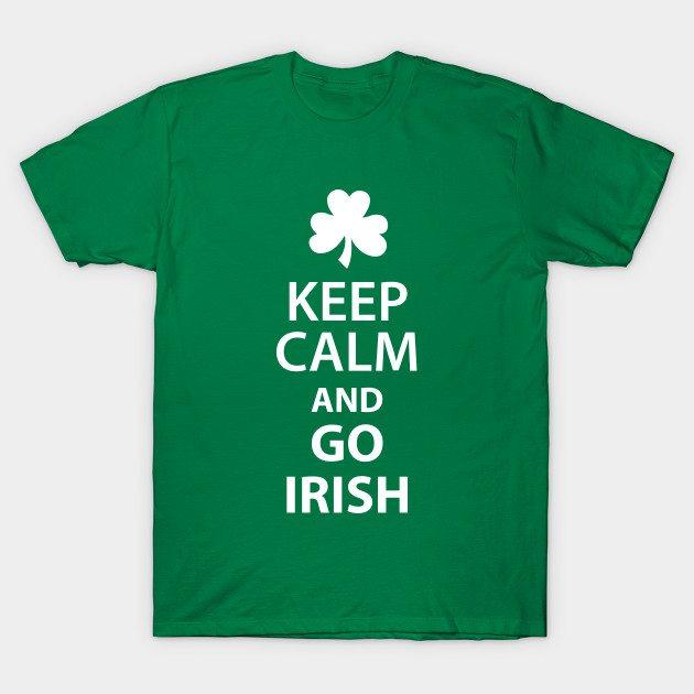 KEEP CALM AND GO IRISH T-Shirt