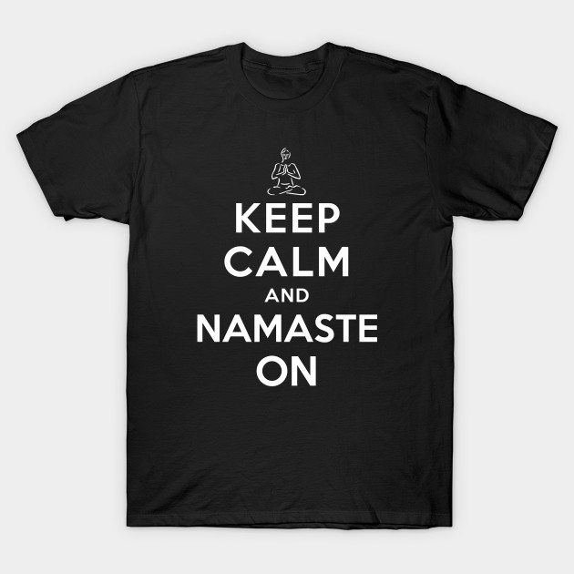 Keep Calm and Namaste On T-Shirt