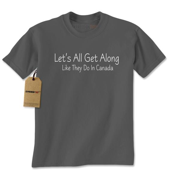 Let's All Get Along Like They Do In Canada Mens T-shirt