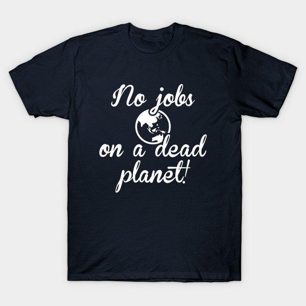 No Jobs On A Dead Planet T-Shirt